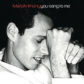 You Sang To Me by Marc Anthony