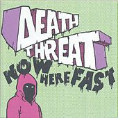 Now Here Fast by Death Threat
