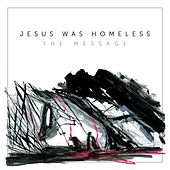 The Message by Jesus Was Homeless