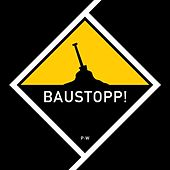 Baustopp! (Unrelated Version) by Patenbrigade: Wolff