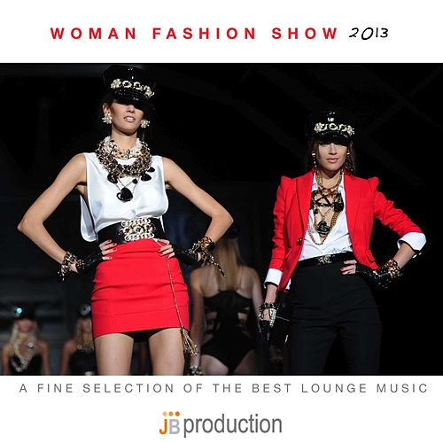 Woman Fashion Show 2013 (A Fine Selection of the Best Lounge Music) by Various Artists