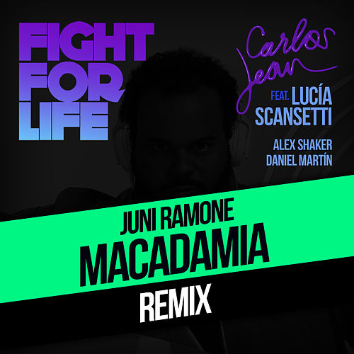 Fight For Life (Juni Ramone & Macadamia Nut Brittle Remix) [Feat. Lucía Scansetti, Alex Shaker & Daniel Martín] by Carlos Jean
