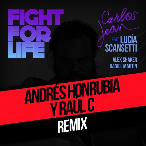 Fight For Life (Raul C & AndréS Honrubia Pr Remix) [Feat. Lucía Scansetti, Alex Shaker & Daniel Martín] by Carlos Jean