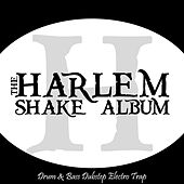 The Harlem Shake Album - Drum & Bass Dubstep Electro Trap by Various Artists