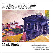 The Brothers Schlemiel From Birth to Bar Mitzvah by Mark Binder