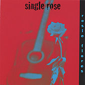 Single Rose by Rosie Flores