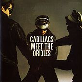 The Cadillacs Meet The Orioles by Various Artists