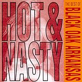 Hot And Nasty: The Best Of Black Oak Arkansas by Black Oak Arkansas