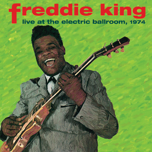 Live At The Electric Ballroom, 1974 by Freddie King