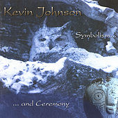 Symbolism and Ceremony by Kevin Johnson