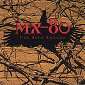 I've Seen Enough by MX-80 Sound