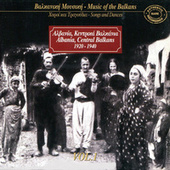 Music Of The Balkans, Vol. 1 - Albania, Central Balkans (1920-1940) by Various Artists