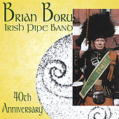 Brian Boru Irish Pipe Band 40th Anniversary by Brian Boru