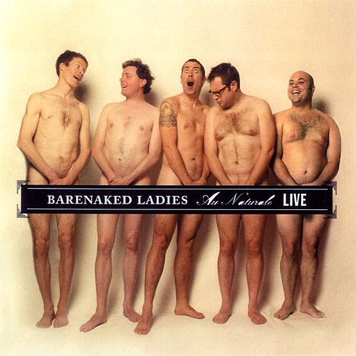 Au Naturale - Live - Seattle, WA  7-25-04 by Barenaked Ladies