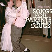 Songs For Parents Who Enjoy Drugs by Hamell On Trial