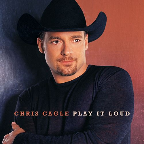 Play It Loud by Chris Cagle