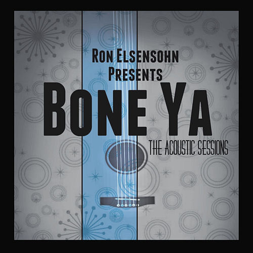 Bone Ya The Acoustic Sessions by Ron Elsensohn