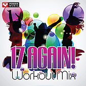 17 Again! Workout Mix (60 Min Non-Stop Workout Mix [128 BPM]) by Various Artists
