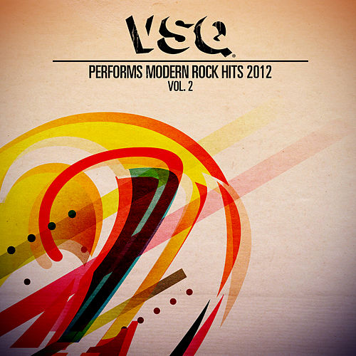 VSQ Performs Modern Rock Hits 2012 Volume 2 by Vitamin String Quartet