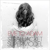 Straitjacket Supermodel by Eve to Adam