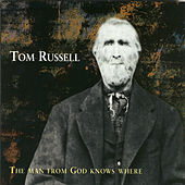 The Man From God Knows Where by Tom Russell