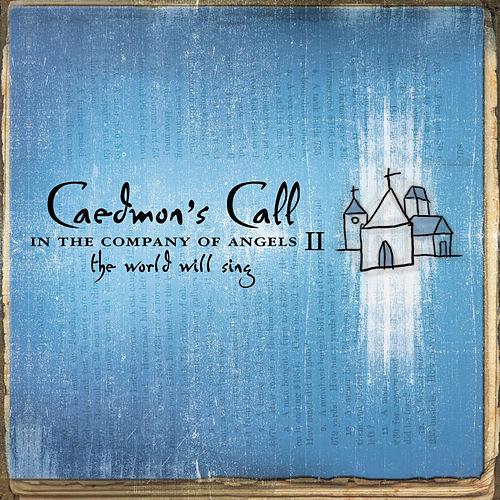 In The Company Of Angels II - The World Will Sing by Caedmon's Call