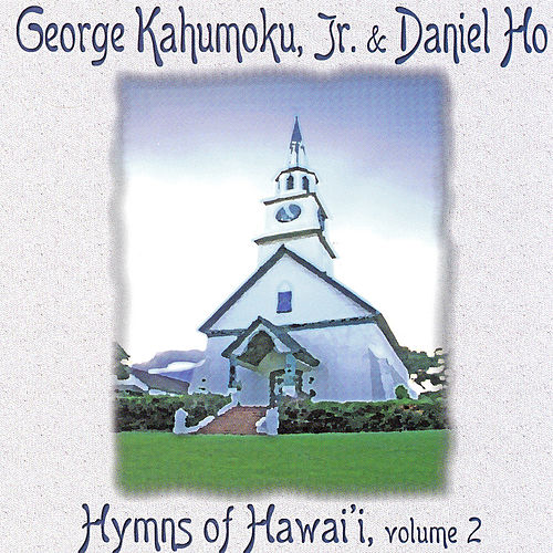 Hymns Of Hawaii, Vol. 2 by George Kahumoku, Jr.