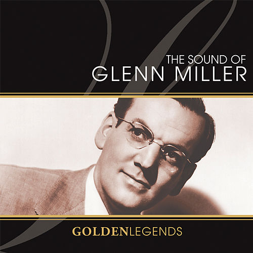 Golden Legends: Sounds Of Glenn Miller by Glenn Miller