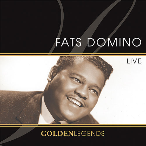 Golden Legends: Fats Domino - Live by Fats Domino