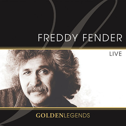Golden Legends: Freddy Fender Live by Freddy Fender