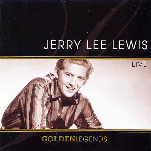 Golden Legends: Jerry Lee Lewis by Jerry Lee Lewis