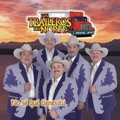 No Se Que Tienes Tu by Los Traileros Del Norte