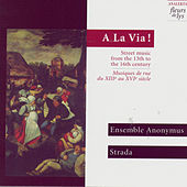 A La Via!, Street music from the 13th to the 16th century by Various Artists