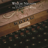 You Don't Know Me: The Songs Of Cindy Walker by Willie Nelson
