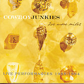200 More Miles: Live Performances 1985-1994 by Cowboy Junkies