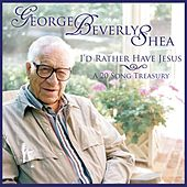 I'd Rather Have Jesus by George Beverly Shea