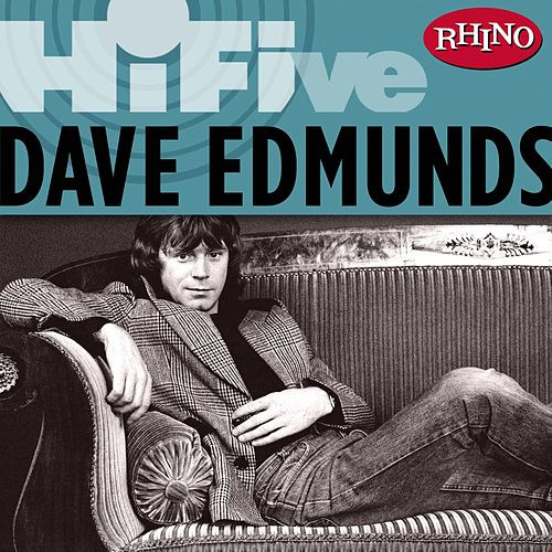 Rhino Hi-Five: Dave Edmunds by Dave Edmunds