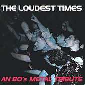 The Loudest Times: An 80's Metal Tribute by Various Artists