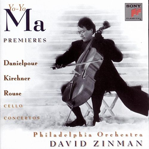 Premiers - Concertos for Violoncello and Orchestra by Danielpour, Kirchner & Rouse by Yo-Yo Ma