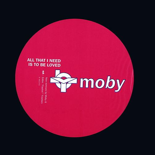All That I Need Is To Be Loved by Moby