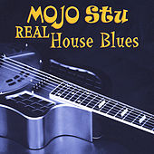Real House Blues by Mojo Stu