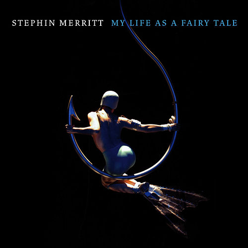 My Life as a Fairy Tale by Stephin Merritt
