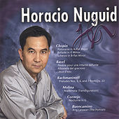 Horacio Nuguid plays Chopin, Ravel, Rachmaninoff, and more. by Horacio Nuguid