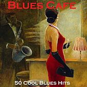 Blues Cafe - 50 Cool Blues Hits von Various Artists