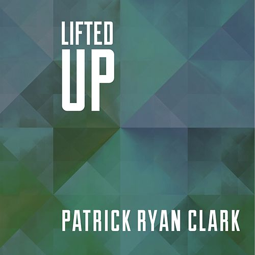 Lifted Up by Patrick Ryan Clark