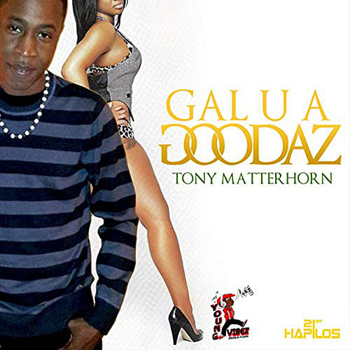 Gal U a Goodas - Single by Tony Matterhorn