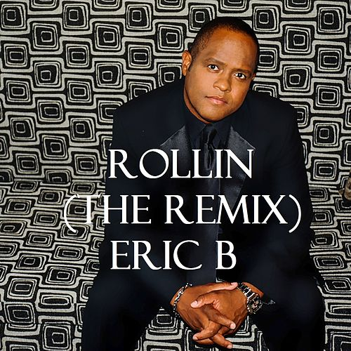 Rollin' (The Remix) [feat. Eran 'AC' Bryant] - Single by Eric B