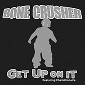 Get Up On It Featuring Chamillionaire by Bone Crusher