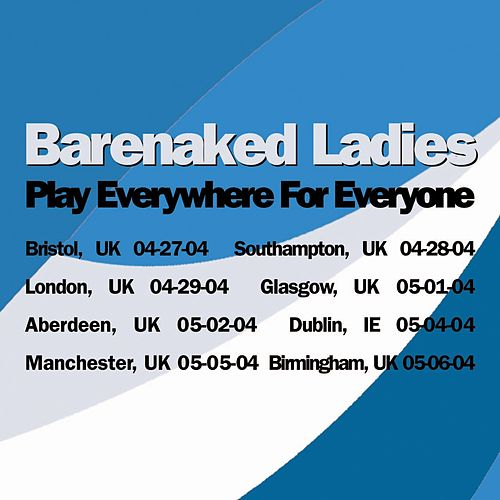 Play Everywhere For Everyone - Manchester, UK  5-5-04 by Barenaked Ladies