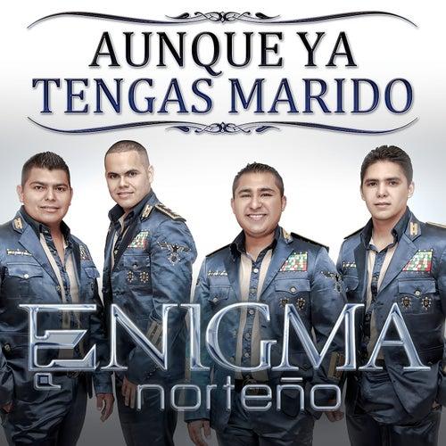Aunque Ya Tengas Marido by Enigma Norteño